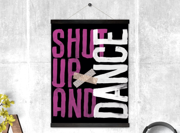 Kunstdruck Shut up and Dance